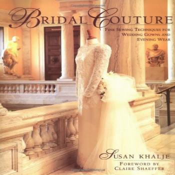 Bridal Couture: Fine Sewing Techniques for Wedding Gowns and